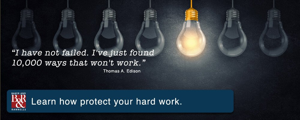 I have not failed. I've just found 10,000 ways that won't work. Thomas A. Edison - Baker & Rannells. Learn how to protect your hard work.